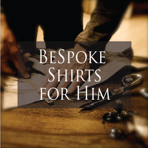 Italian Bespoke Shirts for Him