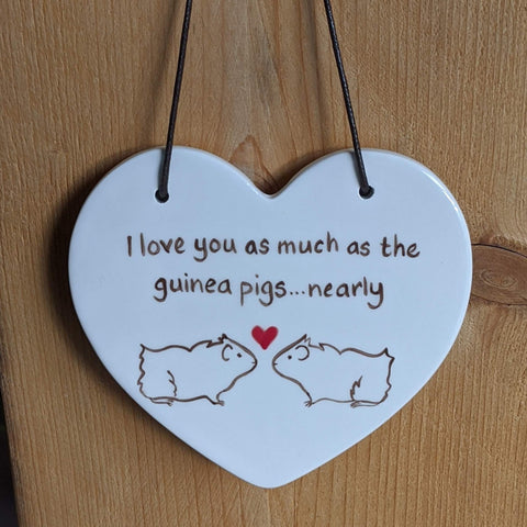 Ceramic Hanging Heart - 'I love you as much as the guinea pigs...nearly' - Everything Guinea Pig