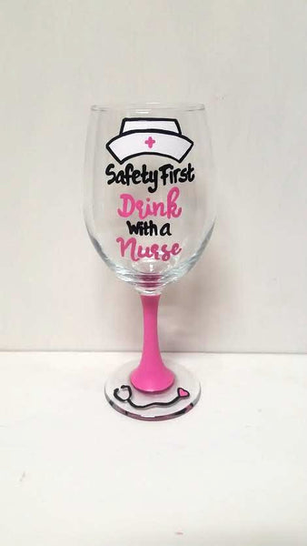Safety First Drink with a Nurse handpainted wine glass