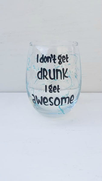 I don't get drunk I get awesome funny wine glass