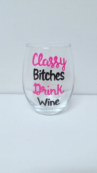Classy Bitches Drink Wine handpainted wine glass