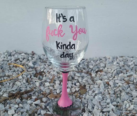 It's a Fuck You Kinda Day wine glass