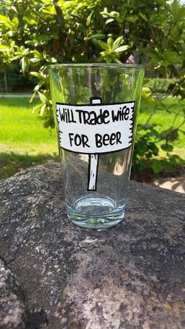 Will Trade Wife For Beer handpainted funny beer pint glass