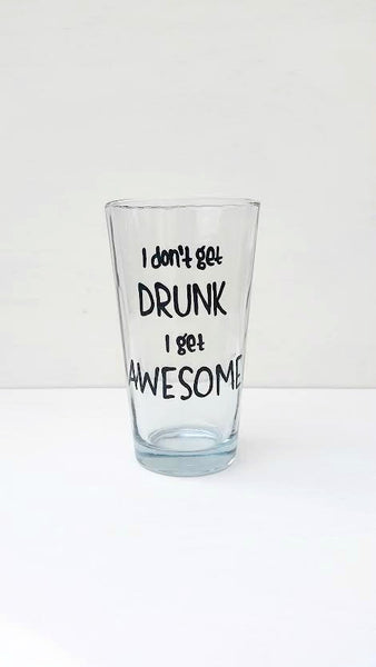 I don't get drunk I get awesome funny beer pint glass