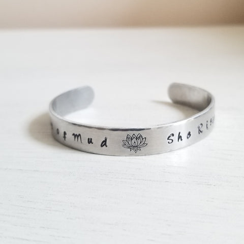 Custom Hand Stamped Cuff Bracelet, Out of Mud She Rises