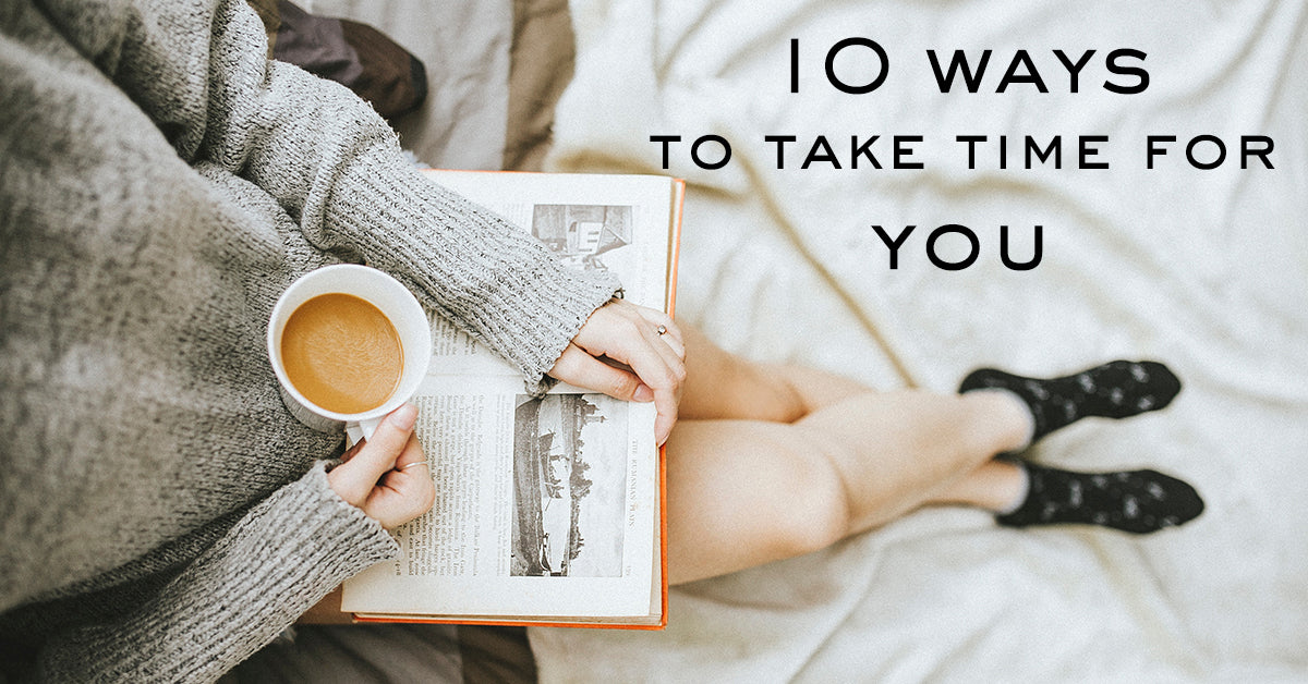 10 WAYS TO TAKE TIME FOR YOU