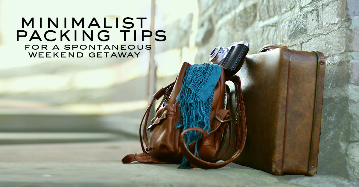 Minimalist Packing Tips for a Spontaneous Weekend Getaway