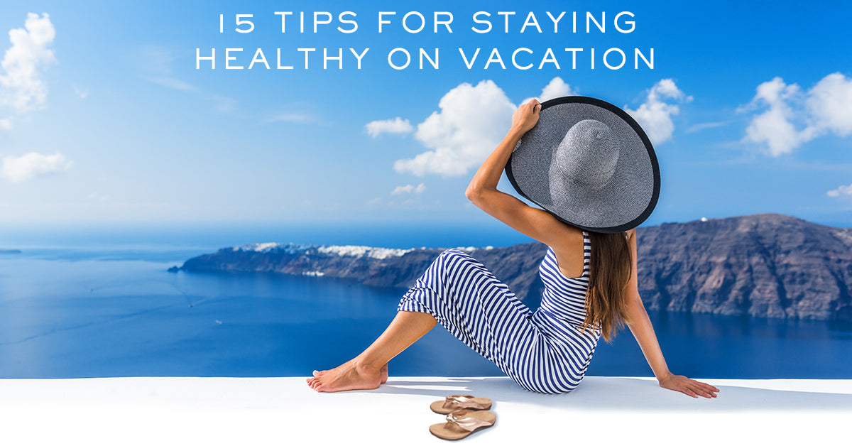 15 Tips for Staying Healthy on Vacation