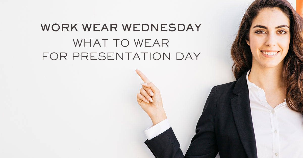 WORK WEAR WEDNESDAY: WHAT TO WEAR FOR PRESENTATION DAY