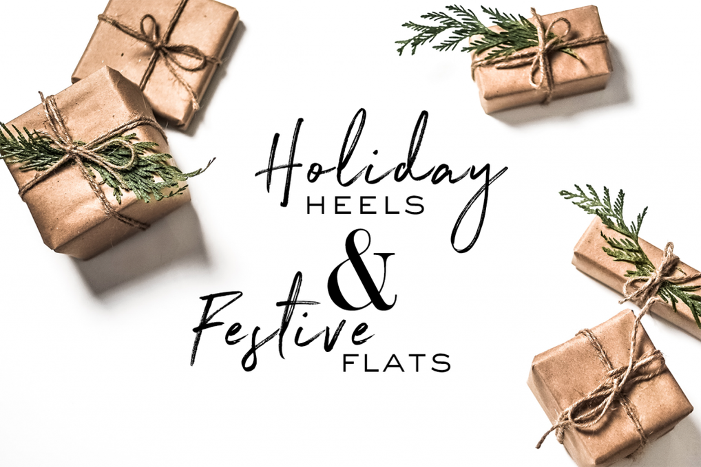 HOLIDAY HEELS + FESTIVE FLATS