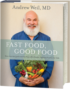 Dr. Weil's new cookbook Fast Food, Good Food makes it easy to cook nutritious meals