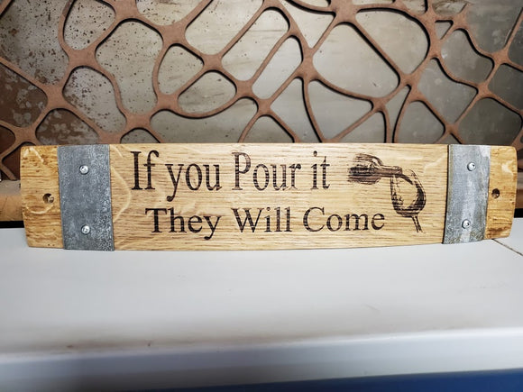 If You Pour it They Will Come Wine Barrel Stave Sign
