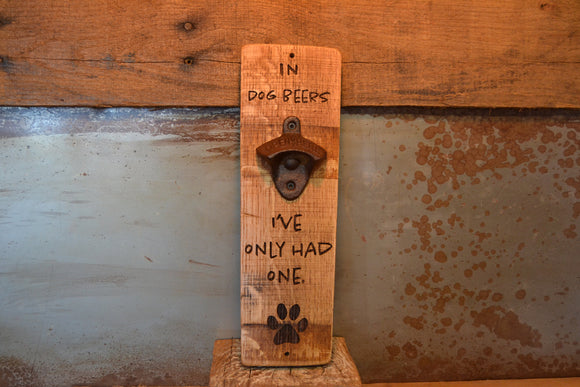 Wine Stave Beer Bottle Opener: In Dog Beers I've Only Had One!