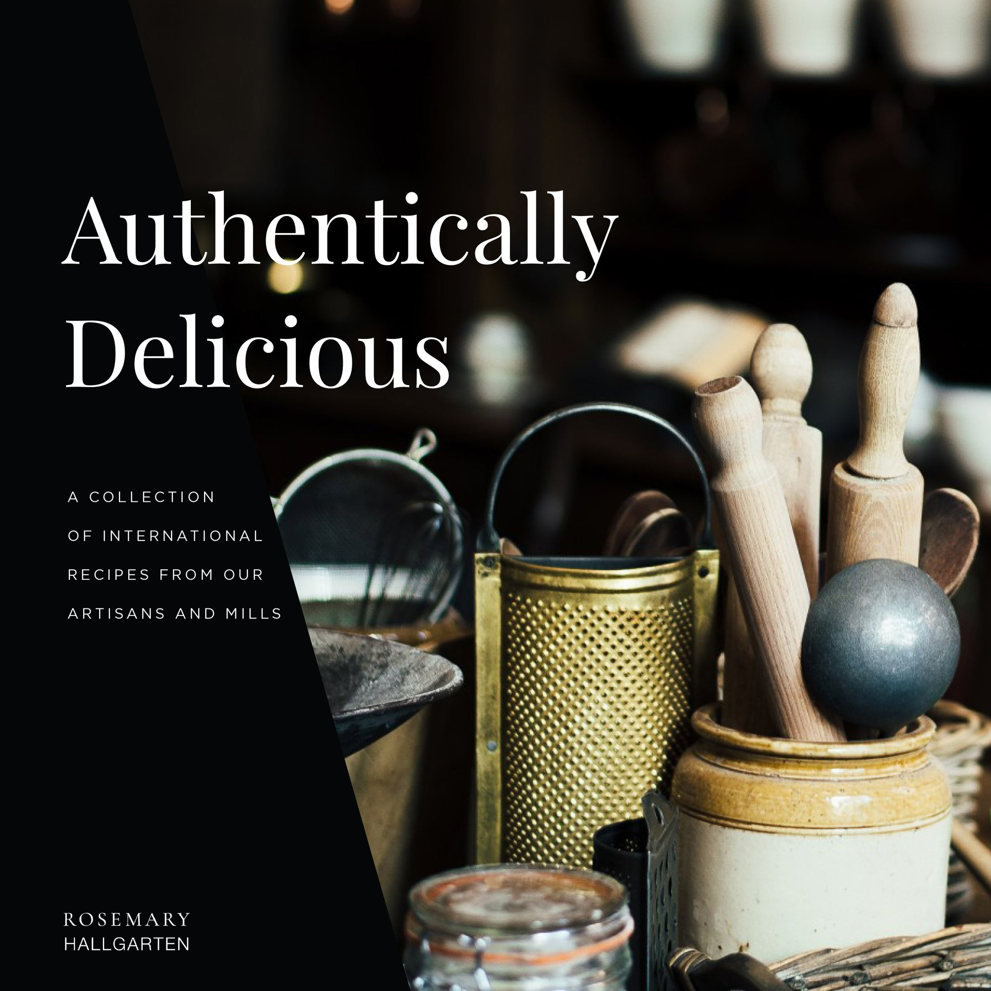 Authentically Delicious: International Recipes from our Artisans and Mills