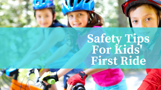 Kid's First Ride? Tips For Keeping Them Safe