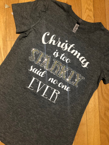 Christmas is too Sparkly tee