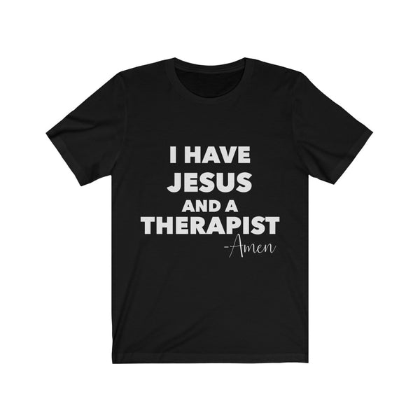 I Have Jesus and a Therapist Tee