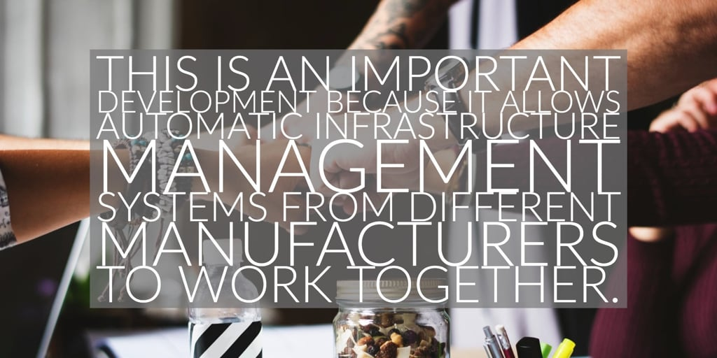 This is an important development because it allows automatic infrastructure management systems from different manufacturers to work together.