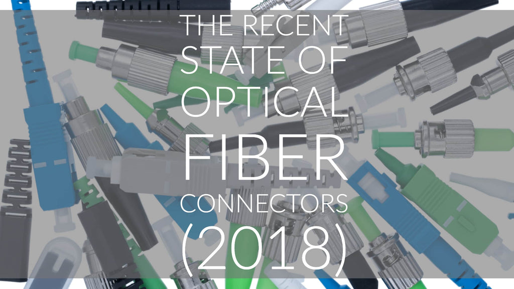 The recent state of Optical Fiber Connectors (2018)