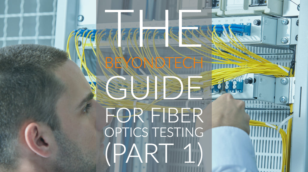 The Beyondtech Guide for Fiber Optics Testing (PART 1)