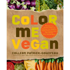 Color Me Vegan by Colleen Patrick-Goudreau