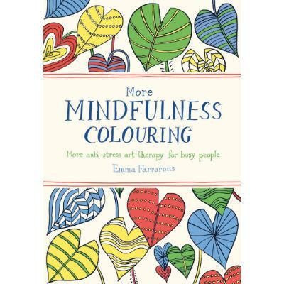 More Mindfulness Colouring Book by Emma Farrarons