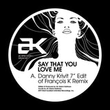 "AK, ""Say That You Love Me"" - Danny Krivit 7"" Edits (Record Store Day Pre-Order)"