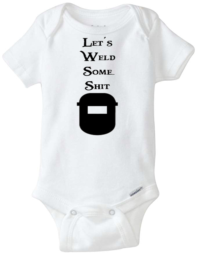 Let's Weld Some Shit Welder Infant Organic Onesie