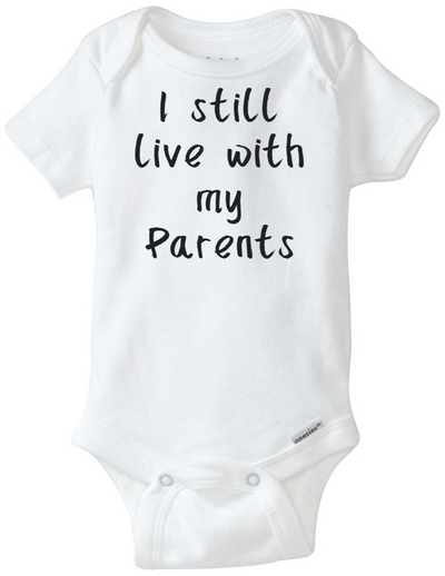 I still Live with my Parents Printed Infant Organic Onesie