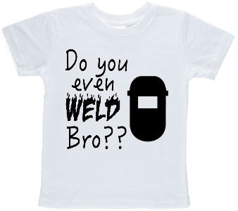 Do You Even Weld Bro? Toddler T-shirt