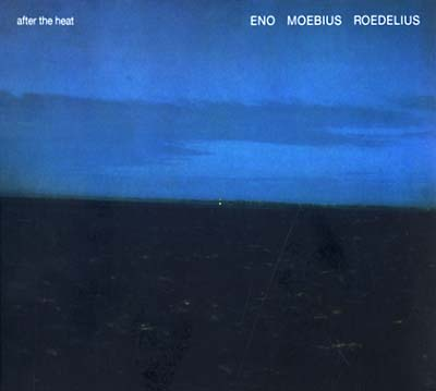 Eno/Moebius/Roedelius - After The Heat
