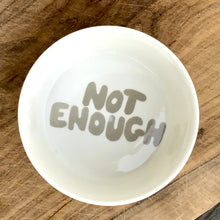 "Load image into Gallery viewer, A Good Bowl, ""Not enough"" grey"