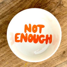 "Load image into Gallery viewer, A Good Bowl, ""Not enough"" orange"