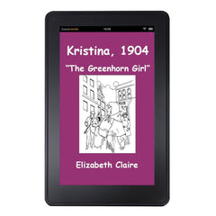 Kristina, 1904: The Greenhorn Girl Kindle Edition