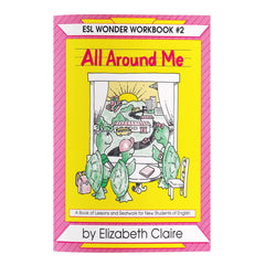 The ESL Wonder Workbook # 2: All Around Me