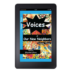 Voices of Our New Neighbors Volume Three Kindle Edition
