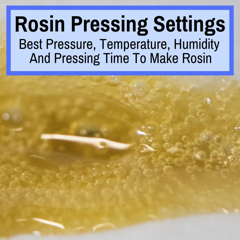 Best Temp, Pressure, Humidity For Rosin