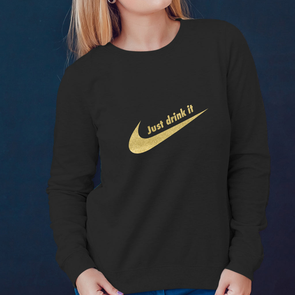 Just Drink It Ladies Sweatshirt