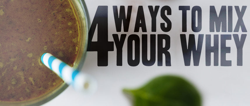 4 Wheys to Mix Your Whey