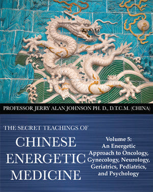 Secret Teachings of Chinese Energetic Medicine – Vol.5
