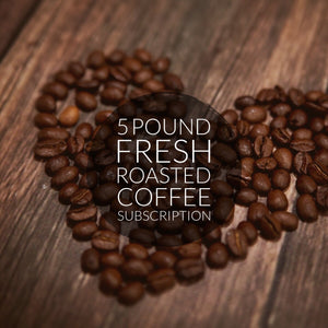 Fresh Roasted Coffee of the Month Subscriptions - 5 pounds