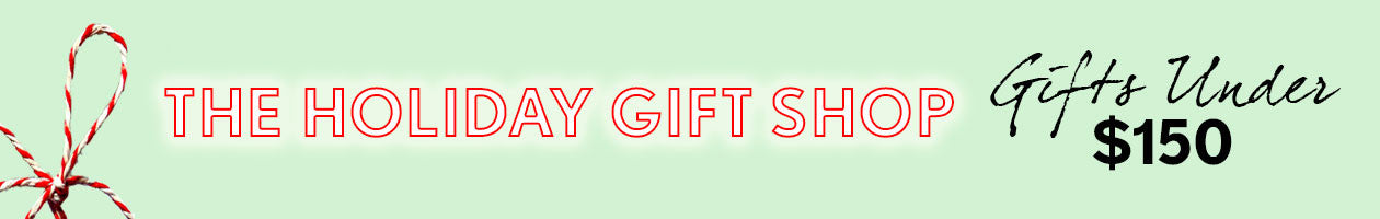 Holiday Gift Shop - Under $150