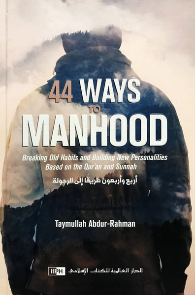 44 Ways To Manhood: Breaking Old Habits And Building New Personalities - Islamic Books - IIPH