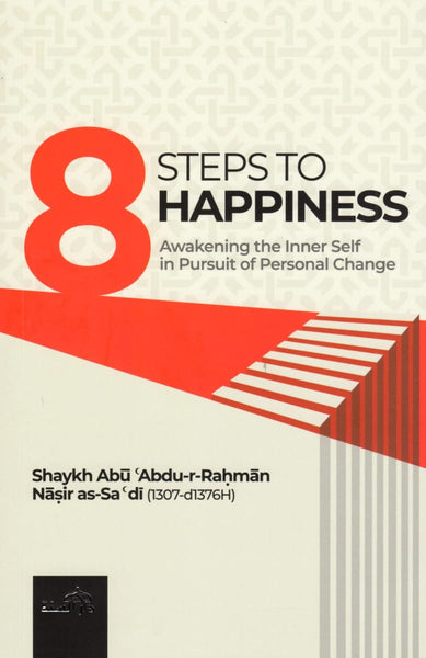 8 Steps To Happiness: Awakening the Inner Self in Pursuit of Personal Change - Islamic Books - Dar As-Sunnah Publishers