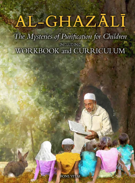 Al Ghazali: The Mysteries of Purification for Children With Workbook - Children's Books - Fons Vitae