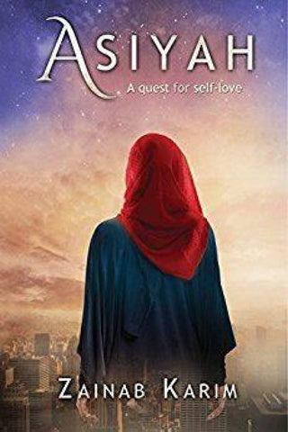 Asiyah: A Quest For Self-Love - Islamic Books - Zainab Karim