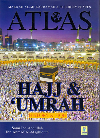 Atlas of Hajj & Umrah: History and Fiqh - Hardcover - Islamic Books - Dar-us-Salam Publishers