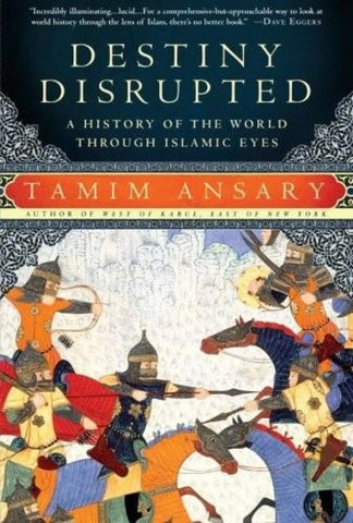 Destiny Disrupted: A History of the World Through Islamic Eyes - Islamic Books - Tamim Ansary