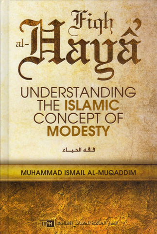 Fiqh Al-Haya': Understanding The Islamic Concept Of Modesty - Hardcover - Islamic Books - IIPH