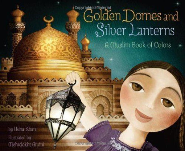 Golden Domes and Silver Lanterns - Hardcover - Childrens Books - Hena Khan